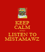KEEP CALM AND LISTEN TO MISTAMAWZ - Personalised Poster A4 size