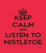 KEEP CALM AND LISTEN TO MISTLETOE - Personalised Poster A4 size