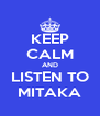 KEEP CALM AND LISTEN TO MITAKA - Personalised Poster A4 size