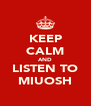 KEEP CALM AND LISTEN TO MIUOSH - Personalised Poster A4 size