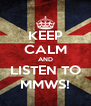 KEEP CALM AND LISTEN TO MMWS! - Personalised Poster A4 size