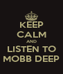 KEEP CALM AND LISTEN TO MOBB DEEP - Personalised Poster A4 size