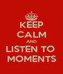KEEP CALM AND LISTEN TO  MOMENTS - Personalised Poster A4 size