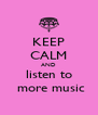 KEEP CALM AND  listen to   more music - Personalised Poster A4 size