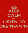 KEEP CALM AND LISTEN TO MORE THAN THIS - Personalised Poster A4 size