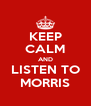 KEEP CALM AND LISTEN TO MORRIS - Personalised Poster A4 size