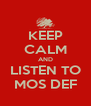 KEEP CALM AND LISTEN TO MOS DEF - Personalised Poster A4 size