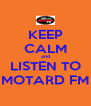 KEEP CALM and LISTEN TO MOTARD FM - Personalised Poster A4 size