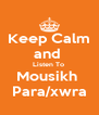 Keep Calm and  Listen To  Mousikh  Para/xwra - Personalised Poster A4 size