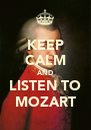 KEEP CALM AND LISTEN TO MOZART - Personalised Poster A4 size