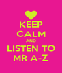 KEEP CALM AND LISTEN TO MR A-Z - Personalised Poster A4 size