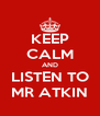 KEEP CALM AND LISTEN TO MR ATKIN - Personalised Poster A4 size