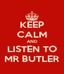 KEEP CALM AND LISTEN TO MR BUTLER - Personalised Poster A4 size