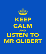 KEEP CALM AND LISTEN TO MR GLIBERT - Personalised Poster A4 size