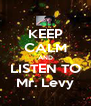KEEP CALM AND LISTEN TO Mr. Levy - Personalised Poster A4 size