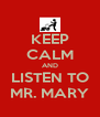 KEEP CALM AND LISTEN TO MR. MARY - Personalised Poster A4 size