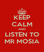 KEEP CALM AND LISTEN TO MR MOSIA - Personalised Poster A4 size