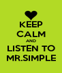 KEEP CALM AND LISTEN TO MR.SIMPLE - Personalised Poster A4 size