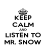 KEEP CALM AND LISTEN TO MR. SNOW - Personalised Poster A4 size