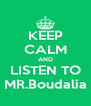KEEP CALM AND LISTEN TO MR.Boudalia - Personalised Poster A4 size