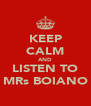 KEEP CALM AND LISTEN TO MRs BOIANO - Personalised Poster A4 size