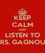 KEEP CALM AND LISTEN TO MRS. GAGNOUX - Personalised Poster A4 size