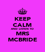 KEEP CALM AND LISTEN TO MRS MCBRIDE - Personalised Poster A4 size