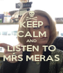 KEEP CALM AND LISTEN TO MRS MERAS - Personalised Poster A4 size