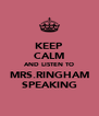 KEEP CALM AND LISTEN TO MRS.RINGHAM SPEAKING - Personalised Poster A4 size