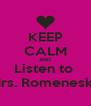 KEEP CALM AND Listen to  Mrs. Romenesko - Personalised Poster A4 size