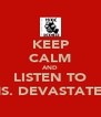 KEEP CALM AND LISTEN TO MS. DEVASTATED - Personalised Poster A4 size