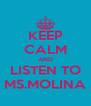 KEEP CALM AND LISTEN TO MS.MOLINA - Personalised Poster A4 size