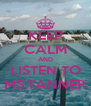 KEEP CALM AND LISTEN TO MS.TANNER - Personalised Poster A4 size