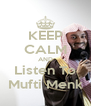 KEEP CALM AND Listen To Mufti Menk - Personalised Poster A4 size