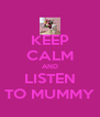 KEEP CALM AND LISTEN TO MUMMY - Personalised Poster A4 size