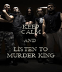KEEP CALM AND  LİSTEN TO MURDER KİNG - Personalised Poster A4 size