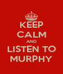 KEEP CALM AND LISTEN TO MURPHY - Personalised Poster A4 size
