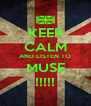 KEEP CALM AND LISTEN TO MUSE !!!!! - Personalised Poster A4 size