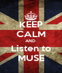 KEEP CALM AND  Listen to MUSE - Personalised Poster A4 size