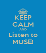 KEEP CALM AND Listen to MUSE! - Personalised Poster A4 size
