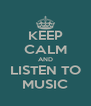 KEEP CALM AND LISTEN TO MUSIC - Personalised Poster A4 size