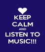 KEEP CALM AND LISTEN TO MUSIC!!! - Personalised Poster A4 size