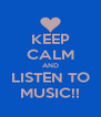 KEEP CALM AND LISTEN TO MUSIC!! - Personalised Poster A4 size
