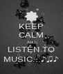 KEEP CALM AND LISTEN TO MUSIC...♪♫♪ - Personalised Poster A4 size