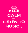 KEEP CALM AND LISTEN TO MUSIC ♥ - Personalised Poster A4 size