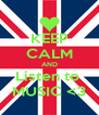 KEEP CALM AND Listen to  MUSIC <3 - Personalised Poster A4 size
