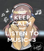 KEEP CALM AND LISTEN TO MUSIC<3 - Personalised Poster A4 size