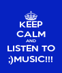 KEEP CALM AND LISTEN TO ;)MUSIC!!! - Personalised Poster A4 size