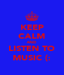 KEEP CALM AND LISTEN TO MUSIC (: - Personalised Poster A4 size