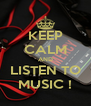 KEEP CALM AND LISTEN TO MUSIC ! - Personalised Poster A4 size
